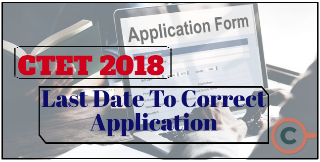 CTET 2018 Last Date of Application Correction
